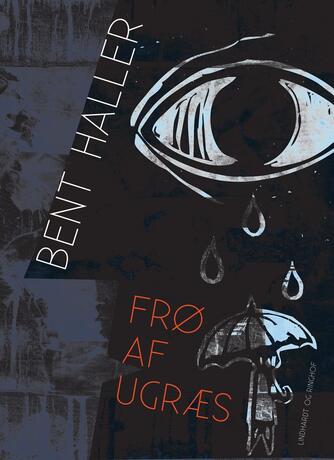 Bent Haller: Frø af ugræs : digte