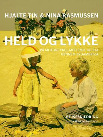 : Held og lykke : på motorcykel med Emil og Ida gennem Sydamerika