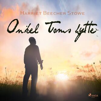 Harriet Beecher Stowe: Onkel Toms hytte (Ved Jørgen Larsen)