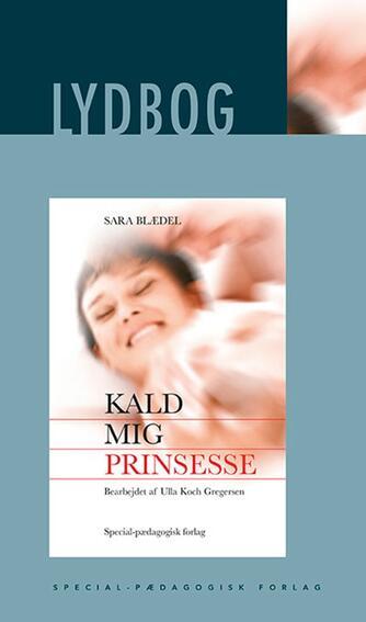 Sara Blædel: Kald mig prinsesse (Ved Ulla Koch Gregersen)
