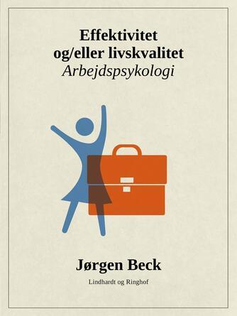 Jørgen Beck (f. 1927): Effektivitet og/eller livskvalitet? : arbejdspsykologi