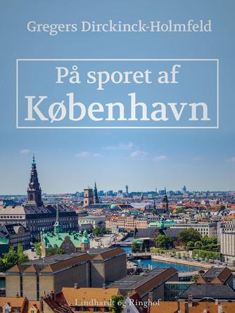 Gregers Dirckinck-Holmfeld: På sporet af København : den eventyrlige by 2