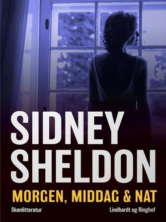 Sidney Sheldon: Morgen, middag & nat