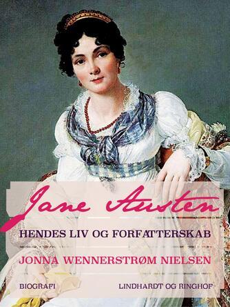 Jonna Wennerstrøm Nielsen: Jane Austen - hendes liv og forfatterskab