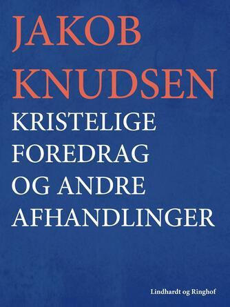 Jakob Knudsen (f. 1858): Kristelige Foredrag og andre Afhandlinger