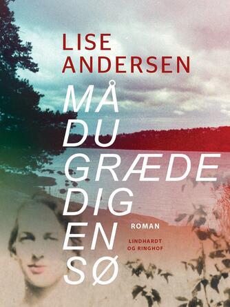 Lise Andersen (f. 1945-11-06): Må du græde dig en sø - : roman