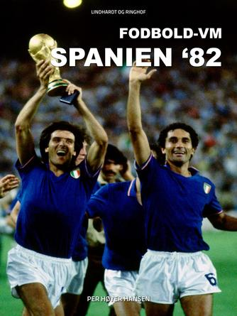 Per Høyer Hansen: Fodbold-VM Spanien '82