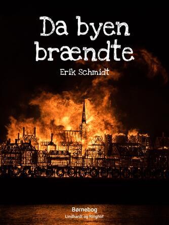Erik Schmidt (f. 1922): Da byen brændte