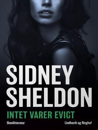 Sidney Sheldon: Intet varer evigt