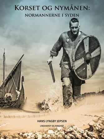 Hans Lyngby Jepsen: Korset og nymånen : normannerne i Syden