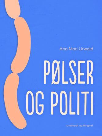 Ann Mari Urwald: Pølser og politi