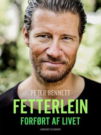 Frederik Fetterlein, Peter Bennett: Fetterlein - forført af livet