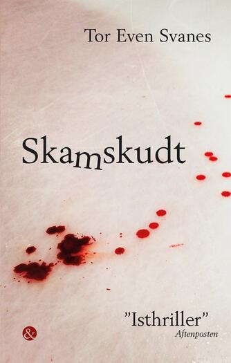 """Tor Even Svanes (f. 1978): Skamskudt : """"isthriller"""""""