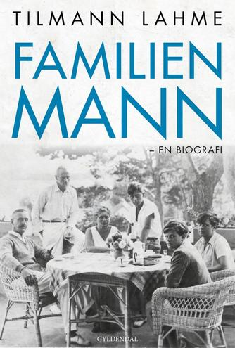 Tilmann Lahme (f. 1974): Familien Mann : en biografi