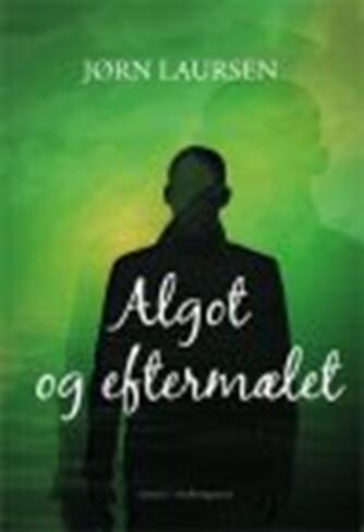 Jørn Laursen (f. 1949): Algot og eftermælet : roman