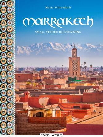 Maria Wittendorff: Marrakech : smag, steder og stemning
