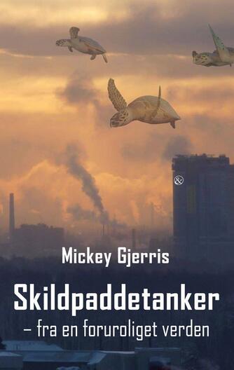 Mickey Gjerris: Skildpaddetanker : fra en foruroliget verden