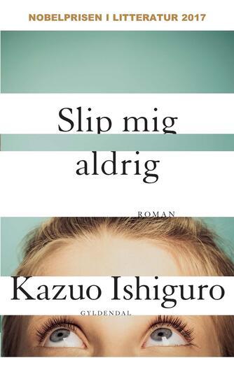 Kazuo Ishiguro: Slip mig aldrig : roman