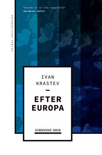 Ivan Krastev (f. 1965): Efter Europa
