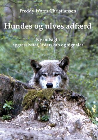 Freddy Worm Christiansen: Hundes og ulves adfærd : ny indsigt i aggression, lederskab og signaler