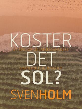 Sven Holm (f. 1940): Koster det sol? : et spil om udlandsdanskere