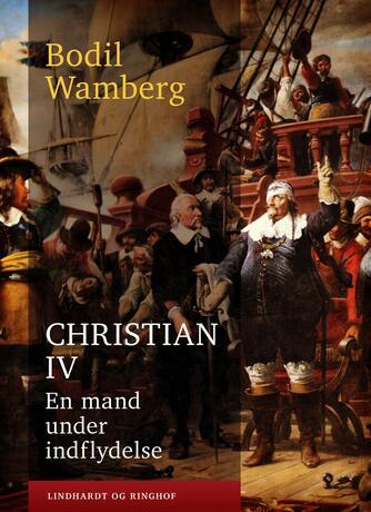 Bodil Wamberg: Christian IV - en mand under indflydelse
