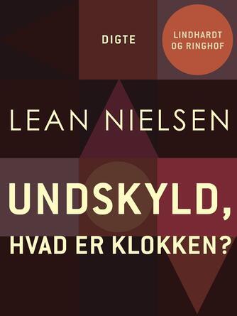 Lean Nielsen (f. 1935): Undskyld, hvad er klokken? : daglige digte