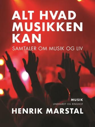 Henrik Marstal: Alt hvad musikken kan : samtaler om musik og liv