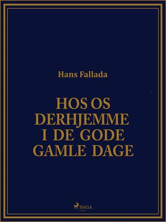 Hans Fallada: Hos os derhjemme i de gode gamle Dage : Oplevelser, Opdagelser og Opspind