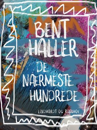 Bent Haller: De nærmeste hundrede
