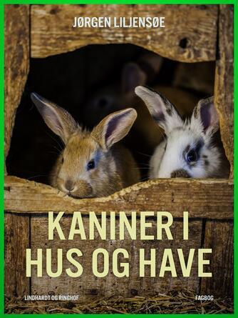 Jørgen Liljensøe: Kaniner i hus og have