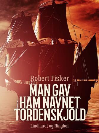 Robert Fisker: Man gav ham navnet Tordenskjold