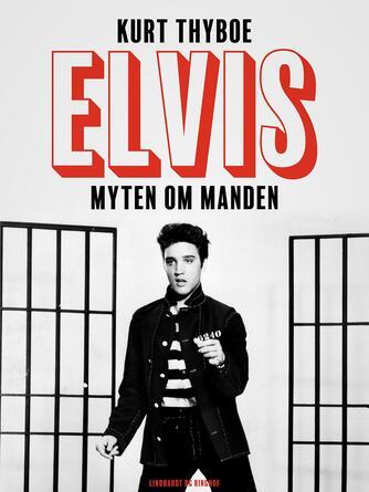 Kurt Thyboe: Elvis - myten om i. e. og manden