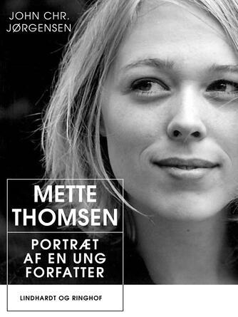 John Chr. Jørgensen (f. 1944): Mette Thomsen : portræt af en ung forfatter