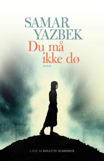Samar Yazbek (f. 1970): Du må ikke dø