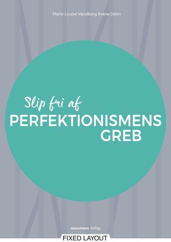 Marie-Louise Vandborg Svane Dehn: Slip fri af perfektionismens greb