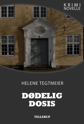 Helene Tegtmeier: Dødelig dosis : kriminovelle