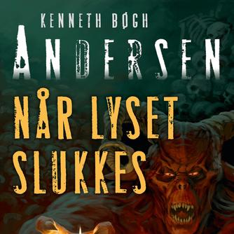 Kenneth Bøgh Andersen: Når lyset slukkes