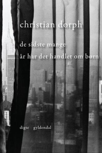 Christian Dorph: De sidste mange år har det handlet om børn : digte