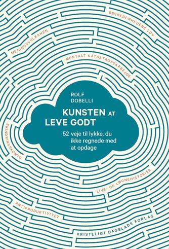Rolf Dobelli: Kunsten at leve godt : 52 veje til lykke, du ikke regnede med at opdage