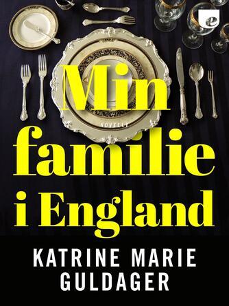 Katrine Marie Guldager: Min familie i England : novelle