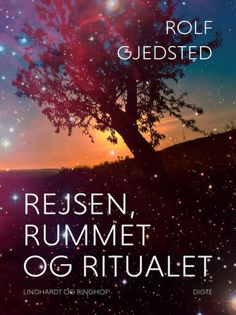 Rolf Gjedsted: Rejsen, rummet og ritualet : fortællinger & digte