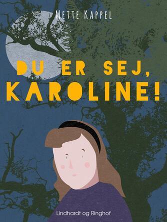 Mette Kappel: Du er sej, Karoline!