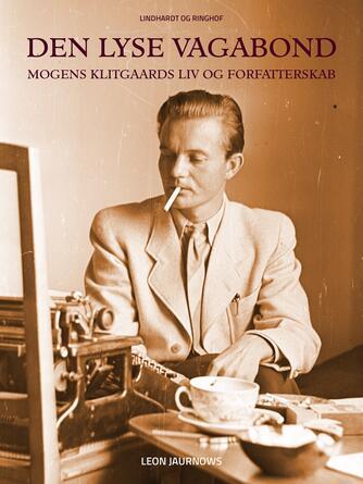 Leon Jaurnow: Den lyse vagabond : Mogens Klitgaards liv og forfatterskab