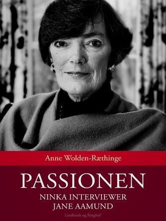 Anne Wolden-Ræthinge: Passionen : Ninka interviewer Jane Aamund