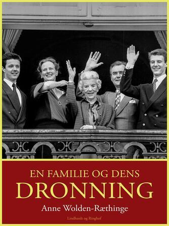 Anne Wolden-Ræthinge: En familie og dens dronning