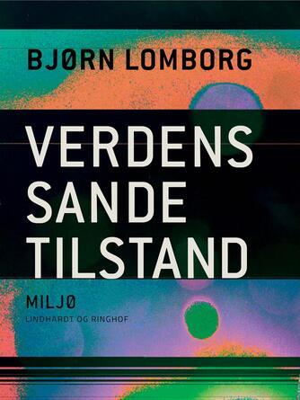 Bjørn Lomborg: Verdens sande tilstand