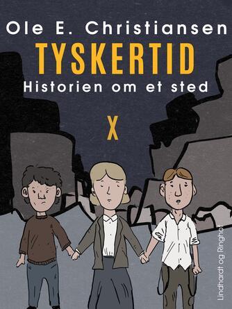Ole E. Christiansen (f. 1935): Tyskertid : en fortælling om nogle mennesker et sted i Danmark i foråret 1945