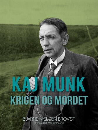 Bjarne Nielsen Brovst: Kaj Munk - krigen og mordet
