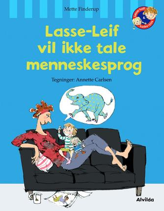 Mette Finderup: Lasse-Leif vil ikke tale menneskesprog